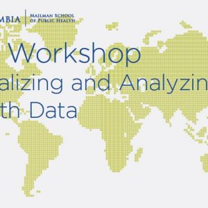 GIS Workshop: Visualizing and Analyzing Health Data