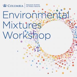 Environmental Mixtures Workshop: Applications in Environmental Health Studies